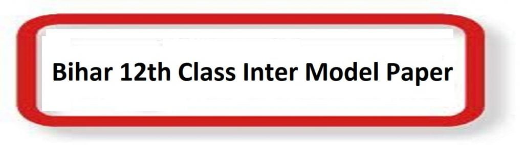 Bihar Intermediate Model Paper 2021 Bihar Board 12th Model Questions Paper 2021